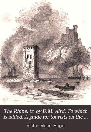 The Rhine  tr  by D M  Aird  To which is added  A guide for tourists on the Rhine