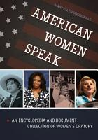American Women Speak  An Encyclopedia and Document Collection of Women s Oratory  2 volumes  PDF