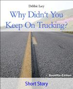 Why Didn't You Keep On Trucking?