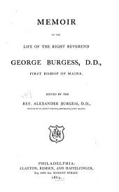 Memoir of the Life of the Right Reverend George Burgess, D. D.: First Bishop of Maine
