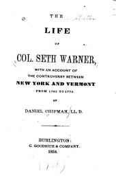 The Life of Col. Seth Warner: With an Account of the Controversy Between New York and Vermont, from 1763 to 1775