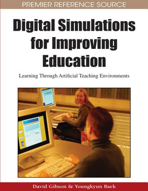 Digital Simulations for Improving Education  Learning Through Artificial Teaching Environments PDF