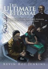 The Ultimate Betrayal: Read the Account Where a Father and Daughter Relationship is Shaken by a Pastor in the Laodicea Church