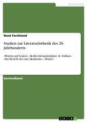 Studien zur Literaturästhetik des 20. Jahrhunderts: »Warten auf Godot«, »Berlin Alexanderplatz« & »Fabian«, »Ein Bericht für eine Akademie«, »Momo«