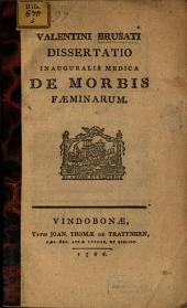 Valentini Brusati Diss. inaug. med. de morbis faeminarum