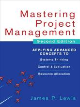 Mastering Project Management  Applying Advanced Concepts to Systems Thinking  Control   Evaluation  Resource Allocation PDF