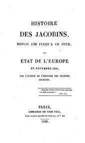 Histoire des Jacobins, depuis 1789 jusqu'à ce jour, ou État de l'Europe en novembre 1820; par l'auteur de l'Histoire des sociétés secrètes