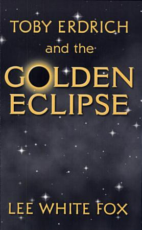 Toby Erdrich and the Golden Eclipse PDF