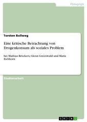 Eine kritische Betrachtung von Drogenkonsum als soziales Problem: bei Mathias Bröckers, Glenn Greenwald und Maria Eichhorn