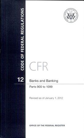 Code of Federal Regulations  Title 12  Banks and Banking  PT  900 1099  Revised as of January 1  2012 PDF