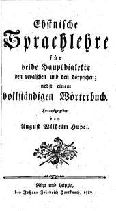 Ehstnische Sprachlehre für beide Hauptdialekte; nebst einem Wörterbuch