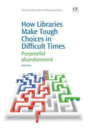How Libraries Make Tough Choices in Difficult Times: Purposeful Abandonment