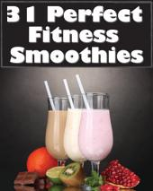 31 Perfect Fitness Smoothies: 9 Energy Boosting, 13 Metabolic Accelerating, and 9 Recovery Enhancing Recipes.