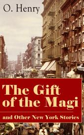The Gift of the Magi and Other New York Stories: The Skylight Room, The Voice of The City, The Cop and the Anthem, A Retrieved Information, The Last Leaf, The Ransom of Red Chief, The Trimmed Lamp and more