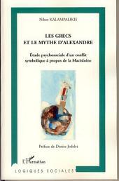 Les Grecs et le mythe d'Alexandre: Etude psychosociale d'un conflit symbolique à propos de la Macédoine