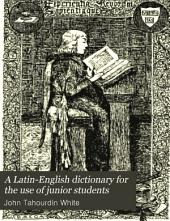 A Latin-English dictionary for the use of junior students: abridged from the larger work of White and Riddle