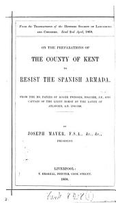 On the preparations of the county of Kent to resist the Spanish armada: Volume 1