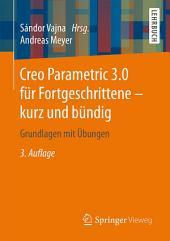Creo Parametric 3.0 für Fortgeschrittene – kurz und bündig: Grundlagen mit Übungen, Ausgabe 3