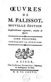 Oeuvres de M. Palissot: La Duniciade, poëme, en dix chants; Variantes choisies; Pièces relatives à La Duniciade