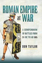 Roman Empire at War: A Compendium of Roman Battles from 31 B.C. to A.D. 565