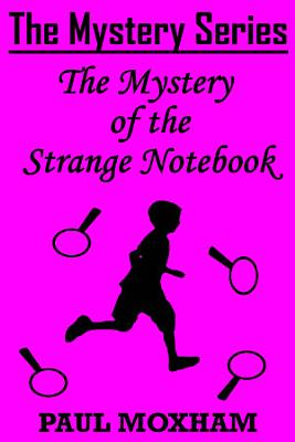 The Mystery of the Strange Notebook  The Mystery Series Short Story Book 4