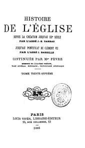 Histoire générale de l'église depuis la creation jusqu'a nos jours: Volume37