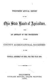 Annual Report of the Ohio State Board of Agriculture: With an Abstract of the Proceedings of the County Agricultural Societies, to the General Assembly of Ohio ..., Volume 20