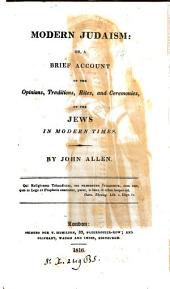 Modern Judaism; or, A brief account of the opinions, traditions, rites and ceremonies of the Jews in modern times