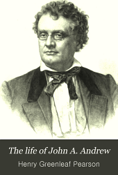 The life of John A. Andrew: governor of Massachusetts, 1861-1865, Volume 1
