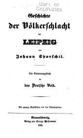 Geschichte der Völkerschlacht bei Leipzig, von Johann Sporschil: Ein Erinnerungsbuch für das deutsche Volk