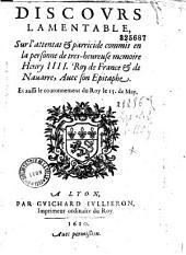 Discours lamentable sur l'attentat et parricide commis en la personne de... Henry IIII..., Auec son Epitaphe (signée P. I. F. S.) Et aussi le couronnement du Roy...