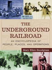 The Underground Railroad: An Encyclopedia of People, Places, and Operations