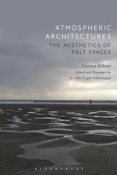 Atmospheric Architectures: The Aesthetics of Felt Spaces