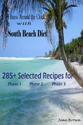 Fitness Around the Clock with South Beach Diet: 285 + Selected Recipes for Phase 1 Phase 2 Phase 3