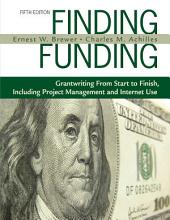 Finding Funding: Grantwriting From Start to Finish, Including Project Management and Internet Use, Edition 5
