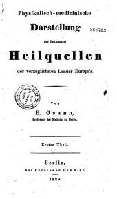 Physikalisch-medicinische Darstellung der bekannten Heilquellen der vorzüglichsten Länder Europa's: Band 1