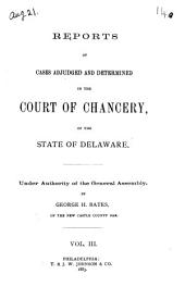 Reports of Cases Adjudged and Determined in the Court of Chancery, of the State of Delaware: Volume 3