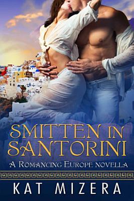 Smitten in Santorini  Romancing Europe Book Two