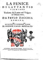 La Fenice di Lattantio Firmiano tradotta dal latino nel volgare in ottaua rima, da Paulo Zacchia romano, ..