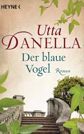 Der blaue Vogel: Roman