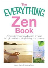 The Everything Zen: Achieve Inner Calm and Peace of Mind Through Meditation, Simple Living, and Harmony