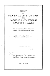 Digest of Revenue Act of 1918 for Income and Excess Profits Taxes: With Tables for Calculation of Tax and Chart of War Excess Profits Tax Zones ...
