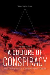 A Culture of Conspiracy: Apocalyptic Visions in Contemporary America, Edition 2