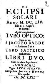 De Eclipsi Solari Anno MDCLIV Die XII. Augusti, In Europa, A pluribus spectata Tvbo Optico: Libri Dvo