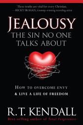 Jealousy--The Sin No One Talks about: How to Overcome Envy and Live a Life of Freedom