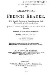 An Analytical French Reader: With English Exercises for Translation and Oral Exercises for Practice in Speaking : Questions on Grammar, with References to the Author's Several Grammars ; Paradigms of Verbs, Regular and Irregular ; Notes and Vocabulary ...