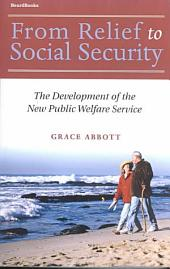 From Relief to Social Security: The Development of the New Public Welfare Service