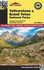 Top Trails: Yellowstone and Grand Teton National Parks: 46 Must-Do Hikes for Everyone, Edition 3