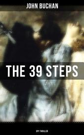 THE 39 STEPS (Spy Thriller): A Sinister Assassination Plot & A Gripping Tale of Love, Action and Adventure