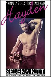 Tempting His Best Friend: Hayden (Steamy, Breeding, Impregnation, Barely Legal, Taboo Romance, Erotic Sex Stories): Tempting His Best Friend